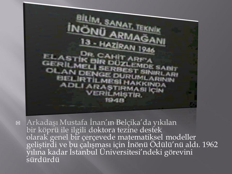  Arkadaşı Mustafa İnan'ın Belçika'da yıkılan bir köprü ile ilgili doktora tezine destek olarak genel bir çerçevede matematiksel modeller geliştirdi v