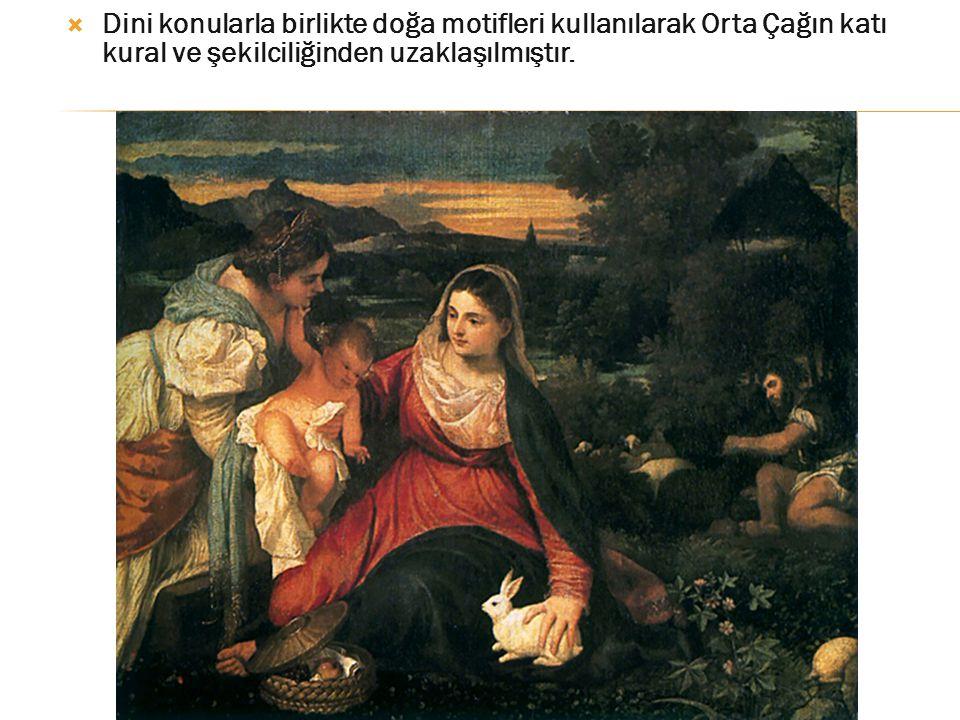  Dini konularla birlikte doğa motifleri kullanılarak Orta Çağın katı kural ve şekilciliğinden uzaklaşılmıştır.