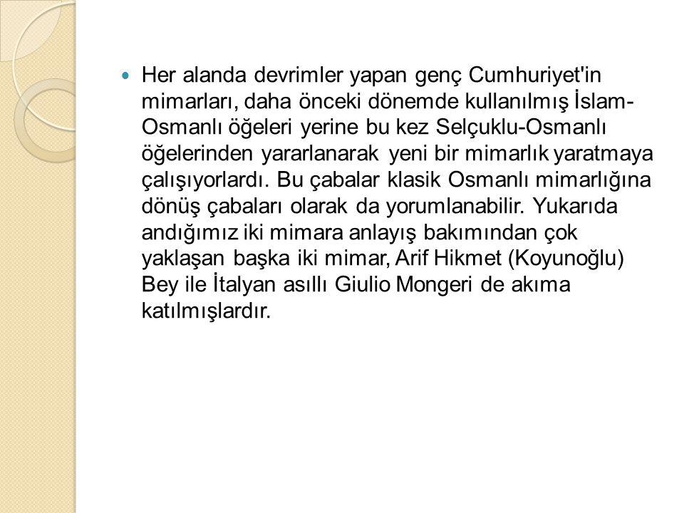 Her alanda devrimler yapan genç Cumhuriyet'in mimarları, daha önceki dönemde kullanılmış İslam- Osmanlı öğeleri yerine bu kez Selçuklu-Osmanlı öğeleri