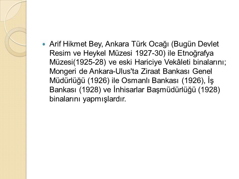 Arif Hikmet Bey, Ankara Türk Ocağı (Bugün Devlet Resim ve Heykel Müzesi 1927-30) ile Etnoğrafya Müzesi(1925-28) ve eski Hariciye Vekâleti binalarını;
