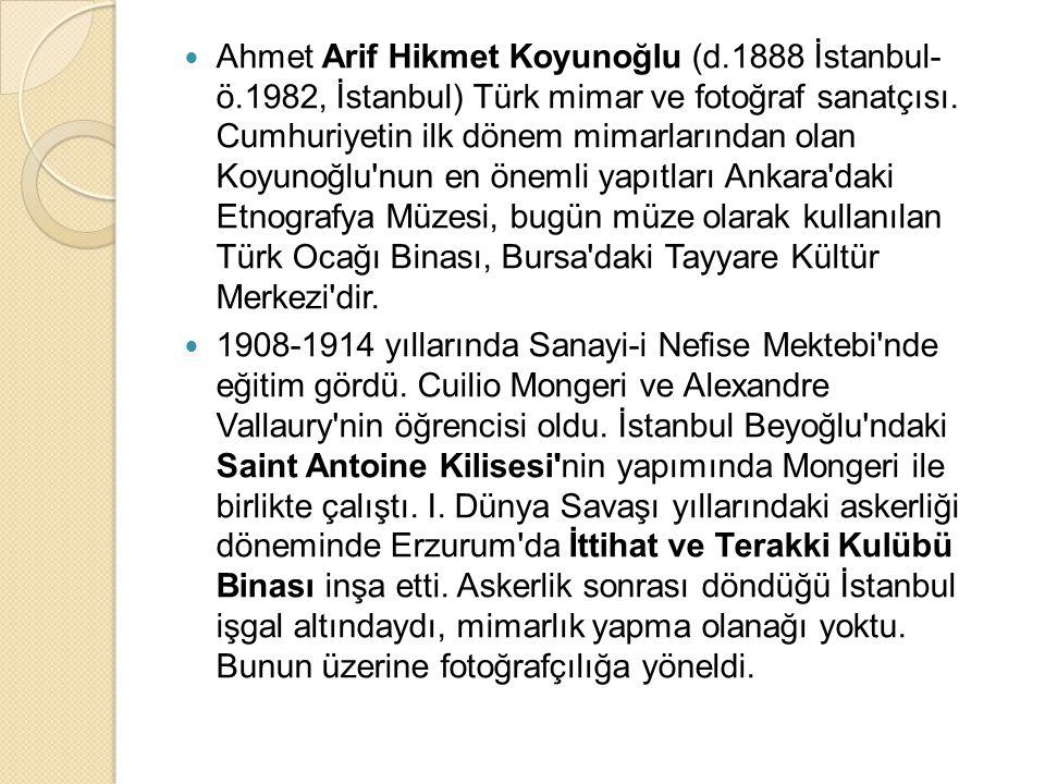 Ahmet Arif Hikmet Koyunoğlu (d.1888 İstanbul- ö.1982, İstanbul) Türk mimar ve fotoğraf sanatçısı. Cumhuriyetin ilk dönem mimarlarından olan Koyunoğlu'