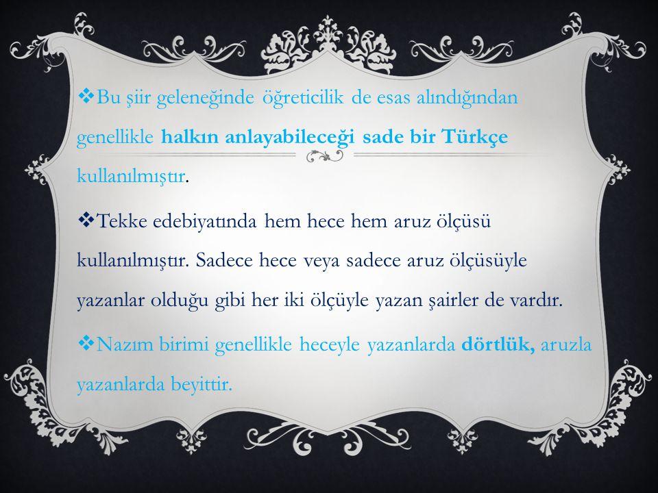  Bu şiir geleneğinde öğreticilik de esas alındığından genellikle halkın anlayabileceği sade bir Türkçe kullanılmıştır.  Tekke edebiyatında hem hece