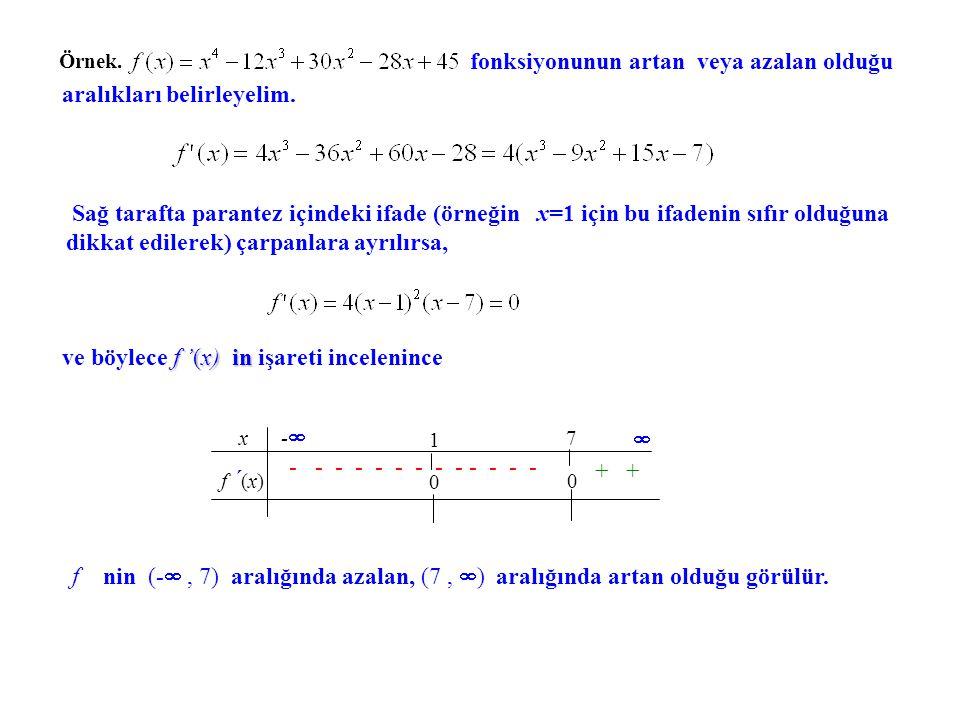 Örnek.fonksiyonunun tüm artan ve azalan olduğu aralıklar: f´(x) = 0  x = 1 veya x = 3 Aşağıdaki tablodan fonksiyonun (- ,1) ve (3,  ) aralıklarında