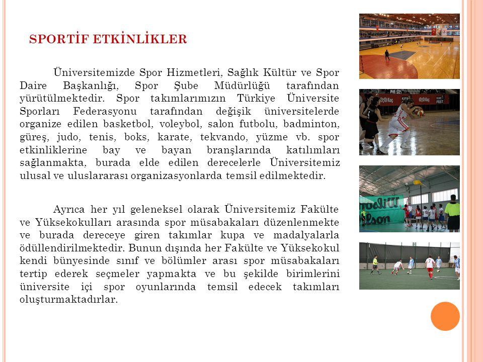 SPORTİF ETKİNLİKLER Üniversitemizde Spor Hizmetleri, Sağlık Kültür ve Spor Daire Başkanlığı, Spor Şube Müdürlüğü tarafından yürütülmektedir. Spor takı