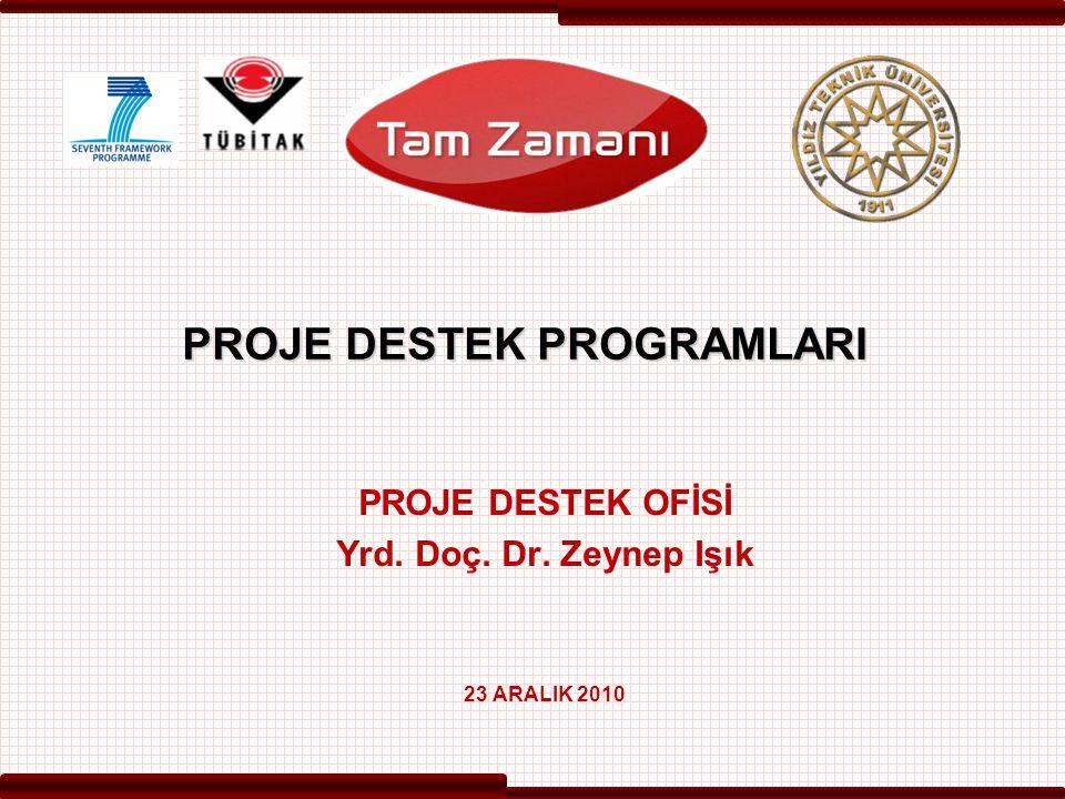 PROJE DESTEK PROGRAMLARI PROJE DESTEK OFİSİ Yrd. Doç. Dr. Zeynep Işık 23 ARALIK 2010