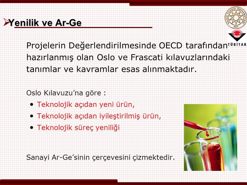  Yenilik ve Ar-Ge Projelerin Değerlendirilmesinde OECD tarafından hazırlanmış olan Oslo ve Frascati kılavuzlarındaki tanımlar ve kavramlar esas alınm