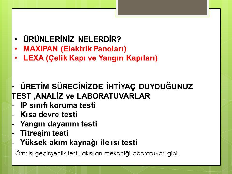 ÜRETİM SÜRECİNİZDE İHTİYAÇ DUYDUĞUNUZ TEST,ANALİZ ve LABORATUVARLAR -IP sınıfı koruma testi -Kısa devre testi -Yangın dayanım testi -Titreşim testi -Y