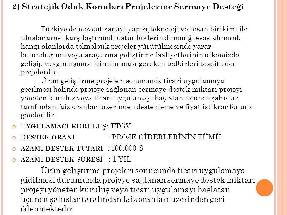 2) Stratejik Odak Konuları Projelerine Sermaye Desteği Türkiye'de mevcut sanayi yapısı,teknoloji ve insan birikimi ile uluslar arası karşılaştırmalı ü