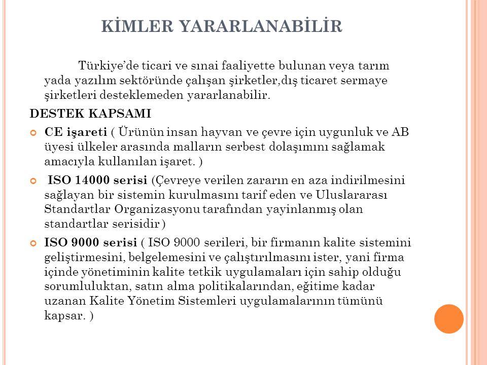 KİMLER YARARLANABİLİR Türkiye'de ticari ve sınai faaliyette bulunan veya tarım yada yazılım sektöründe çalışan şirketler,dış ticaret sermaye şirketler