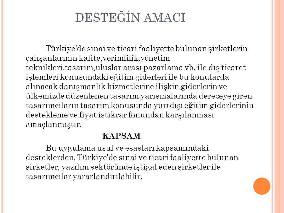 DESTEĞİN AMACI Türkiye'de sınai ve ticari faaliyette bulunan şirketlerin çalışanlarının kalite,verimlilik,yönetim teknikleri,tasarım,uluslar arası paz