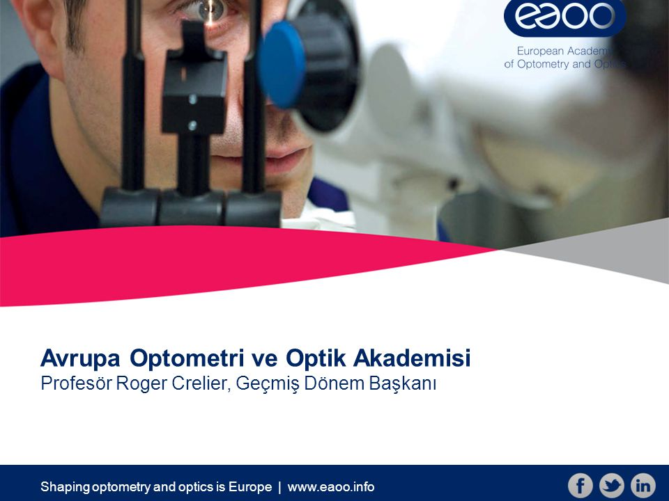 Shaping optometry and optics is Europe | www.eaoo.info Avrupa Optometri ve Optik Akademisi Profesör Roger Crelier, Geçmiş Dönem Başkanı