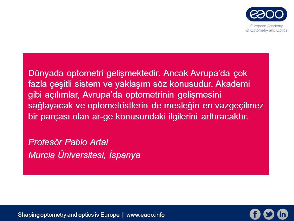 Shaping optometry and optics is Europe | www.eaoo.info Niçin buradayız.