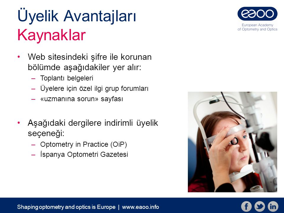 Shaping optometry and optics is Europe | www.eaoo.info Üyelik Avantajları Kaynaklar Web sitesindeki şifre ile korunan bölümde aşağıdakiler yer alır: –