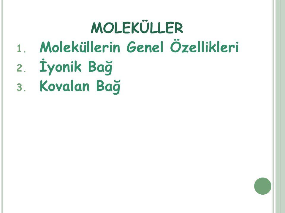 MOLEKÜLLER 1. Moleküllerin Genel Özellikleri 2. İyonik Bağ 3. Kovalan Bağ
