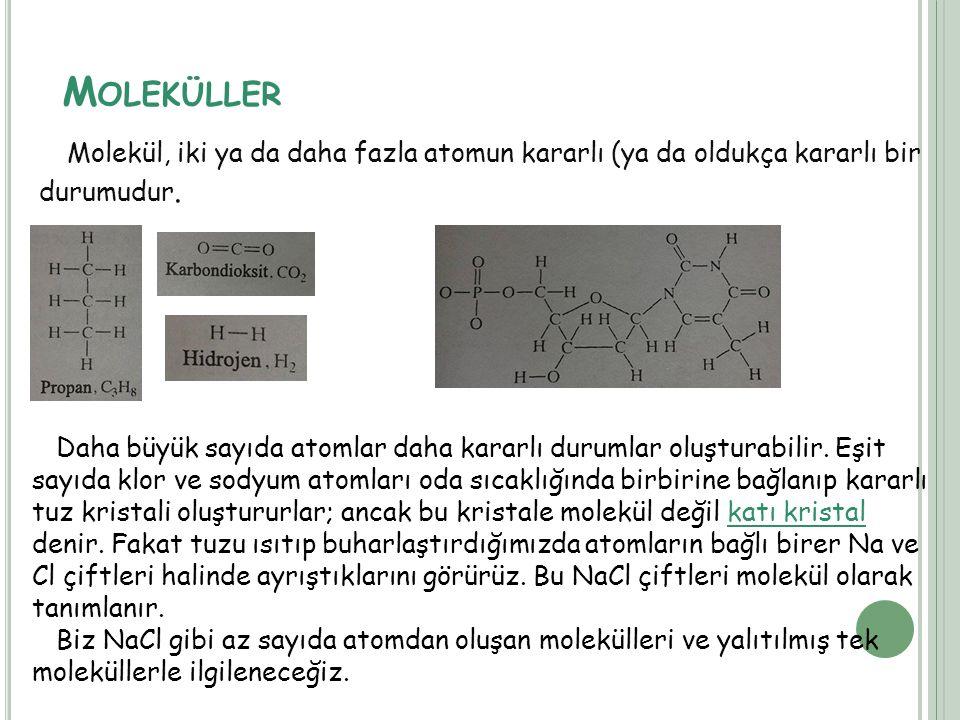 M OLEKÜLLER Molekül, iki ya da daha fazla atomun kararlı (ya da oldukça kararlı bir durumudur. Daha büyük sayıda atomlar daha kararlı durumlar oluştur