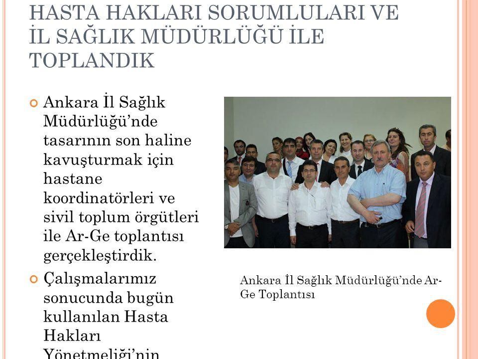 ANKARA DEVLET HASTANELERİNİN HASTA HAKLARI SORUMLULARI VE İL SAĞLIK MÜDÜRLÜĞÜ İLE TOPLANDIK Ankara İl Sağlık Müdürlüğü'nde tasarının son haline kavuşt