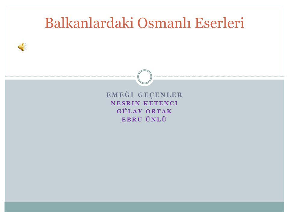Osmanlı imparatorluğu balkanlara hükmettiği zamanlarda balkan ülkelerine pek çok eser bırakmıştır.Bu eserlerin pek çoğu günümüze ulaşamamışsa da, ulaşan eserler vardır.