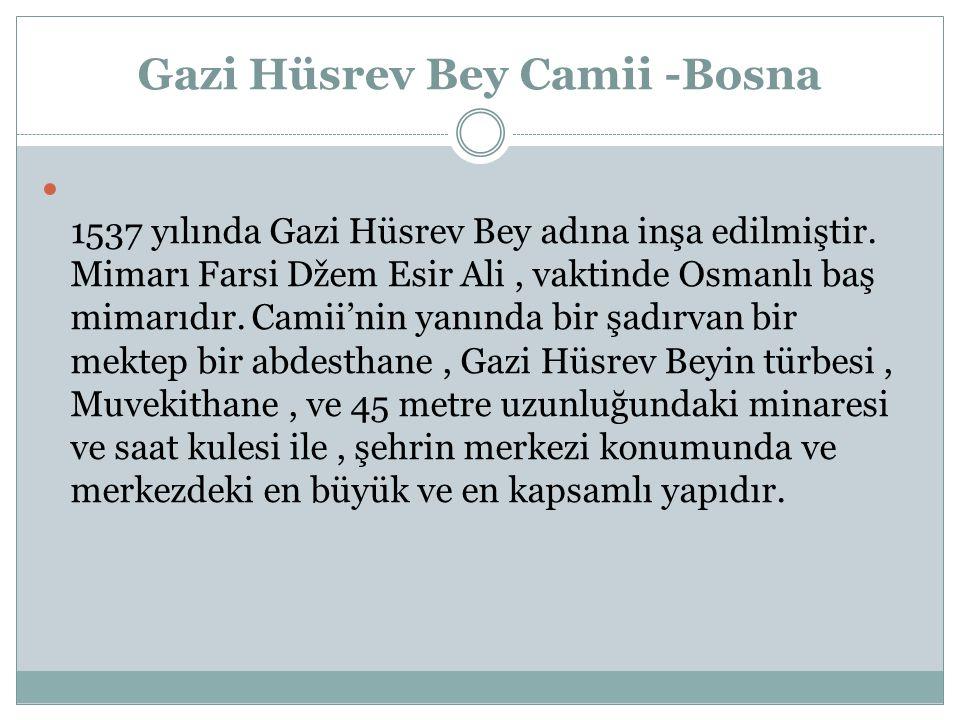 Gazi Hüsrev Bey Camii -Bosna 1537 yılında Gazi Hüsrev Bey adına inşa edilmiştir.