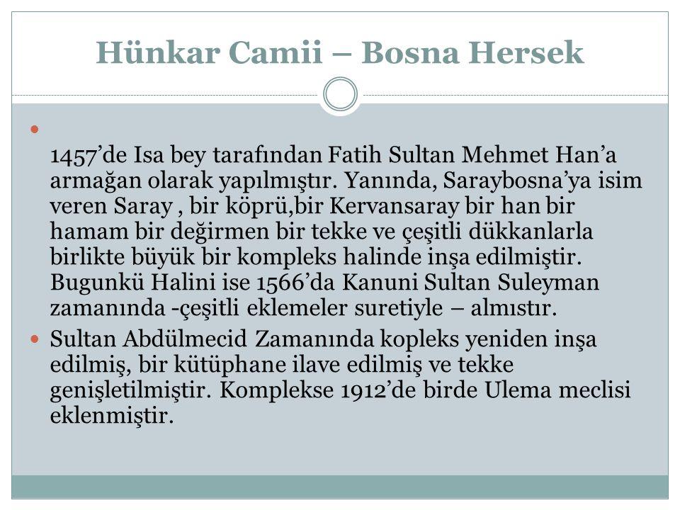 Hünkar Camii – Bosna Hersek 1457'de Isa bey tarafından Fatih Sultan Mehmet Han'a armağan olarak yapılmıştır.