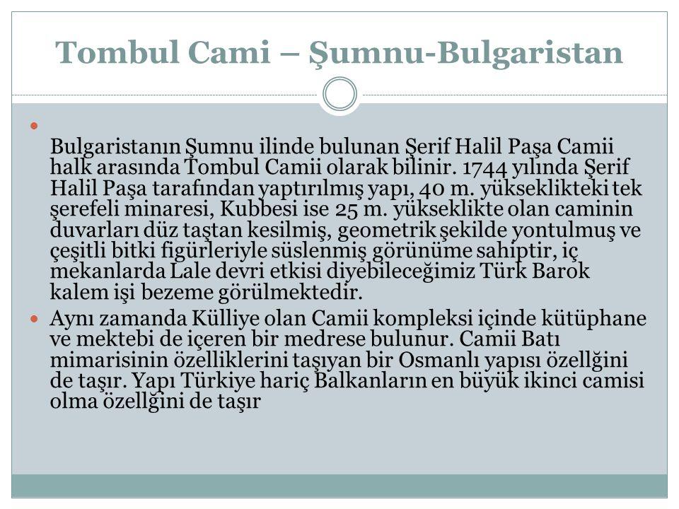 Tombul Cami – Şumnu-Bulgaristan Bulgaristanın Şumnu ilinde bulunan Şerif Halil Paşa Camii halk arasında Tombul Camii olarak bilinir.