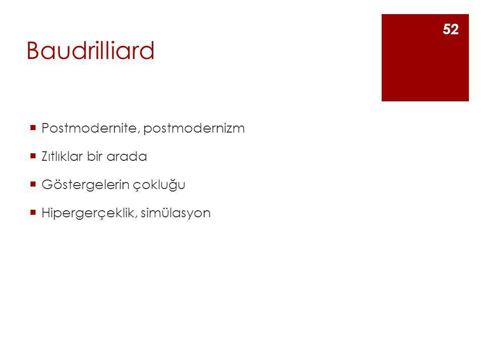 Baudrilliard  Postmodernite, postmodernizm  Zıtlıklar bir arada  Göstergelerin çokluğu  Hipergerçeklik, simülasyon 52