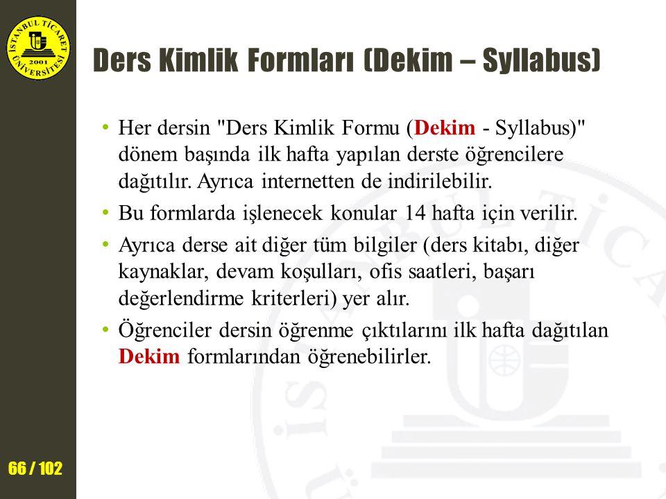 66 / 102 Ders Kimlik Formları (Dekim – Syllabus) Her dersin Ders Kimlik Formu (Dekim - Syllabus) dönem başında ilk hafta yapılan derste öğrencilere dağıtılır.