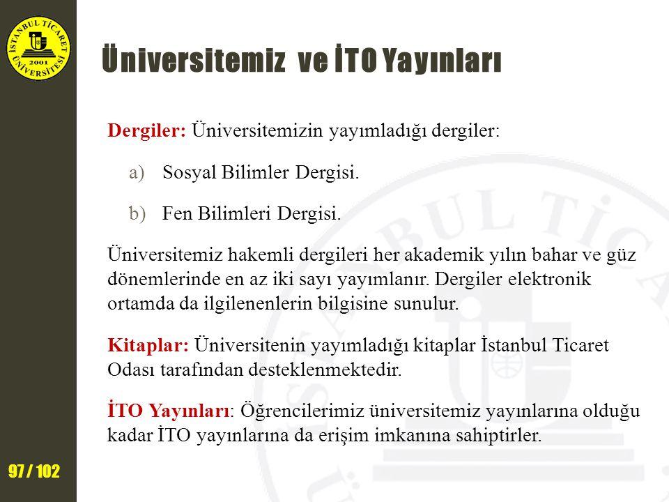 97 / 102 Üniversitemiz ve İTO Yayınları Dergiler: Üniversitemizin yayımladığı dergiler: a)Sosyal Bilimler Dergisi.