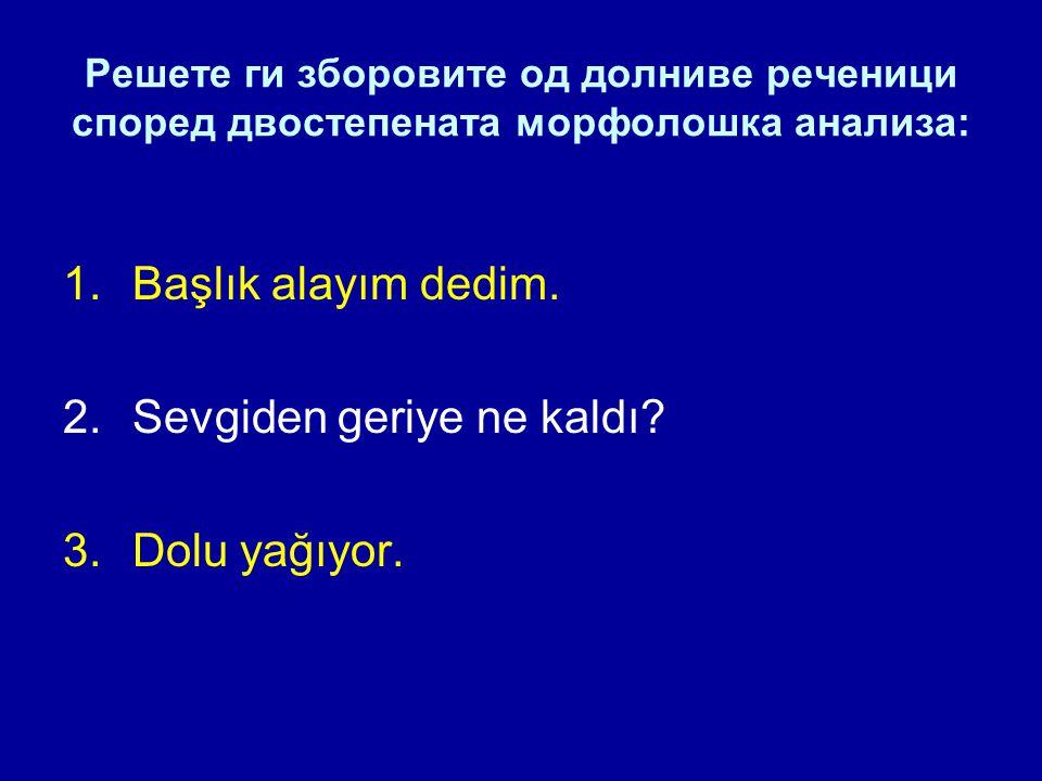 Решете ги зборовите од долниве реченици според двостепената морфолошка анализа: 1.Başlık alayım dedim.