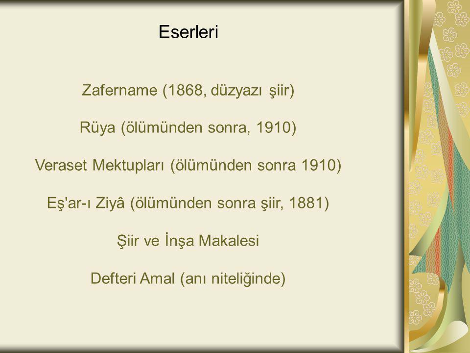 Eserleri Zafername (1868, düzyazı şiir) Rüya (ölümünden sonra, 1910) Veraset Mektupları (ölümünden sonra 1910) Eş'ar-ı Ziyâ (ölümünden sonra şiir, 188