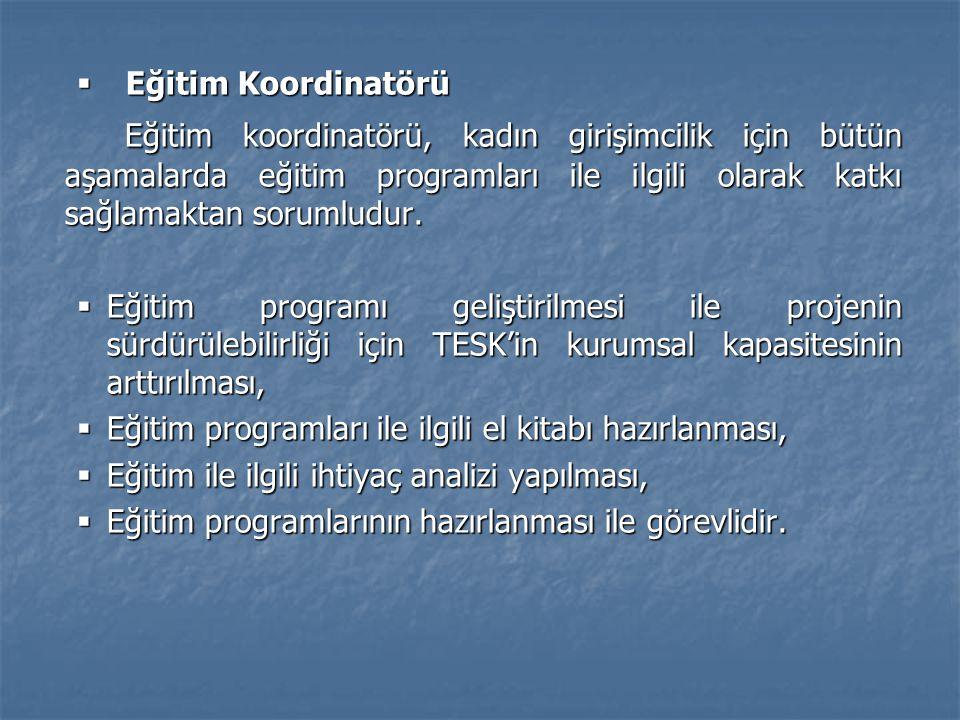  Eğitim Koordinatörü Eğitim koordinatörü, kadın girişimcilik için bütün aşamalarda eğitim programları ile ilgili olarak katkı sağlamaktan sorumludur.