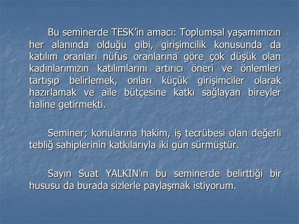 Şunu öncelikle belirtmek istiyorum ki, eğer Türkiye'de zor meseleler varsa, o meselelerin çözümünün, ben tecrübemle daima kadının toplum içerisinde olduğu zaman kolay olduğunu yaşamış bir insanım.