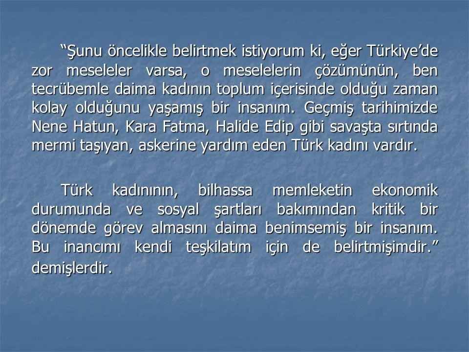 """""""Şunu öncelikle belirtmek istiyorum ki, eğer Türkiye'de zor meseleler varsa, o meselelerin çözümünün, ben tecrübemle daima kadının toplum içerisinde o"""