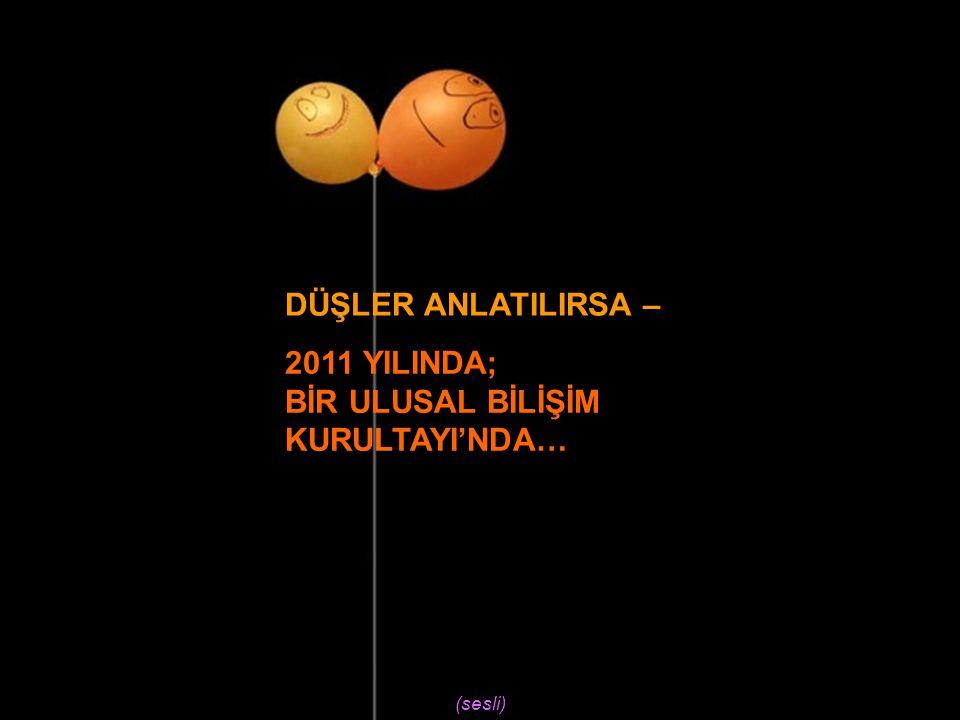 2011 YILINDA; BİR ULUSAL BİLİŞİM KURULTAYI'NDA… (sesli)