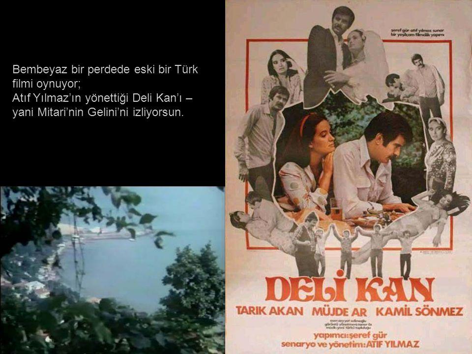 Bembeyaz bir perdede eski bir Türk filmi oynuyor; Atıf Yılmaz'ın yönettiği Deli Kan'ı – yani Mitari'nin Gelini'ni izliyorsun.