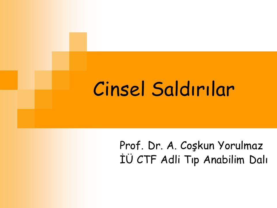 Cinsel Saldırılar Prof. Dr. A. Coşkun Yorulmaz İÜ CTF Adli Tıp Anabilim Dalı