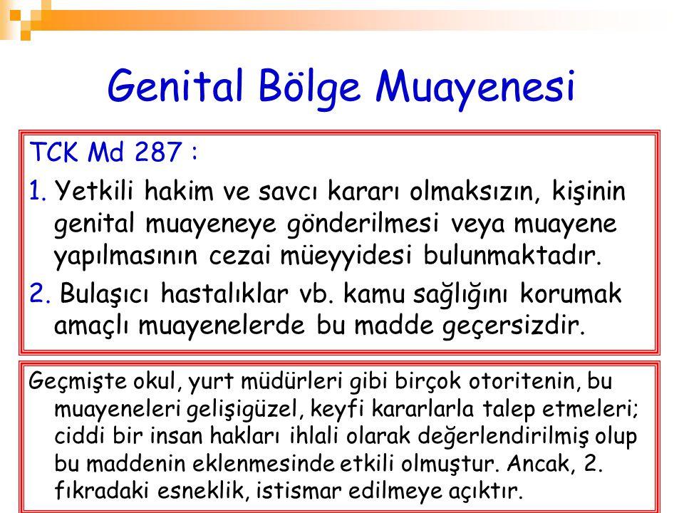 Genital Bölge Muayenesi TCK Md 287 : 1. Yetkili hakim ve savcı kararı olmaksızın, kişinin genital muayeneye gönderilmesi veya muayene yapılmasının cez