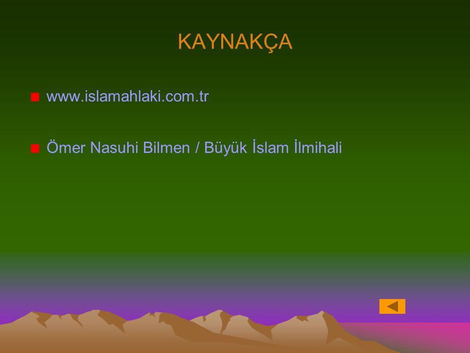 KAYNAKÇA www.islamahlaki.com.tr Ömer Nasuhi Bilmen / Büyük İslam İlmihali