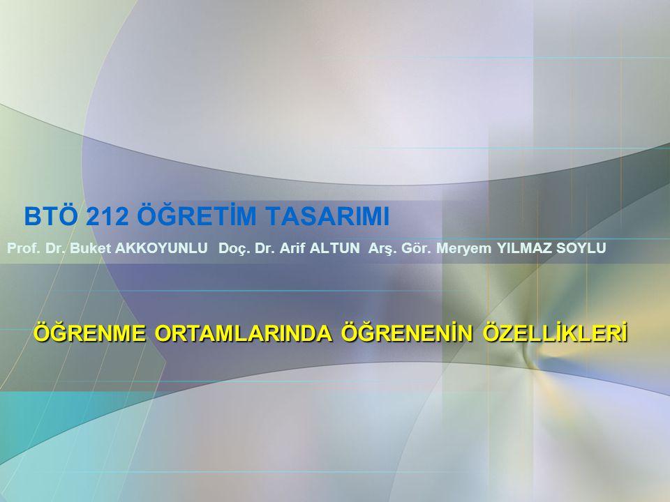 BTÖ 212 ÖĞRETİM TASARIMI Prof. Dr. Buket AKKOYUNLU Doç. Dr. Arif ALTUN Arş. Gör. Meryem YILMAZ SOYLU ÖĞRENME ORTAMLARINDA ÖĞRENENİN ÖZELLİKLERİ