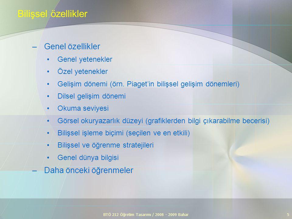 BTÖ 212 Öğretim Tasarımı / 2008 - 2009 Bahar5 Bilişsel özellikler –Genel özellikler Genel yetenekler Özel yetenekler Gelişim dönemi (örn. Piaget'in bi