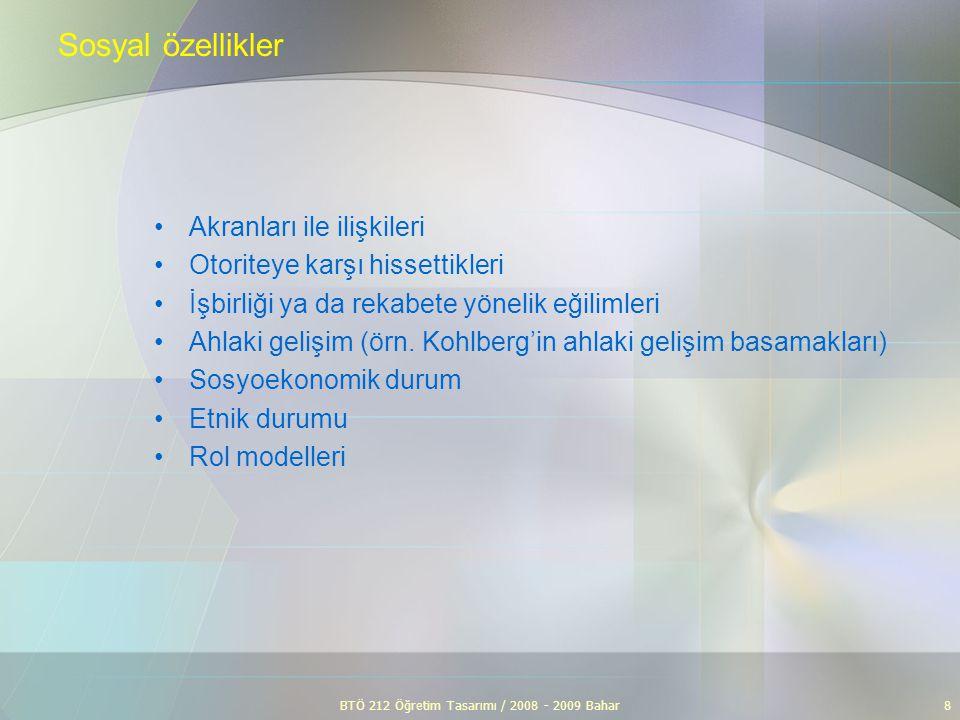 BTÖ 212 Öğretim Tasarımı / 2008 - 2009 Bahar8 Sosyal özellikler Akranları ile ilişkileri Otoriteye karşı hissettikleri İşbirliği ya da rekabete yöneli