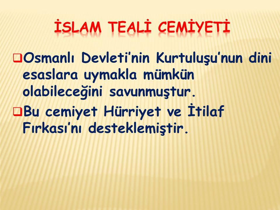  Osmanlı Devleti'nin Kurtuluşu'nun dini esaslara uymakla mümkün olabileceğini savunmuştur.  Bu cemiyet Hürriyet ve İtilaf Fırkası'nı desteklemiştir.