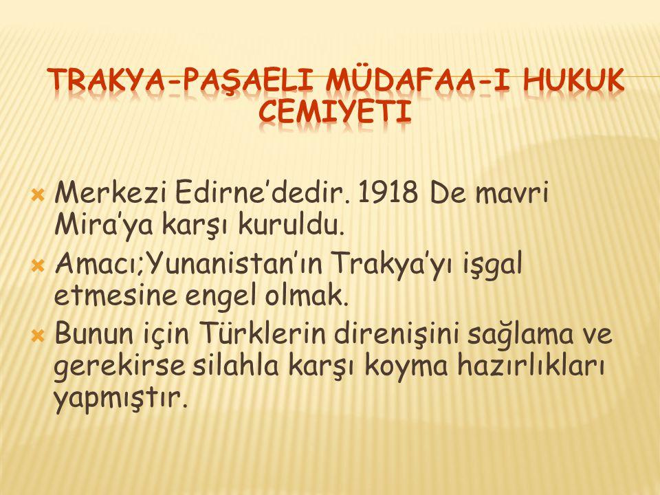  Merkezi Edirne'dedir. 1918 De mavri Mira'ya karşı kuruldu.  Amacı;Yunanistan'ın Trakya'yı işgal etmesine engel olmak.  Bunun için Türklerin direni