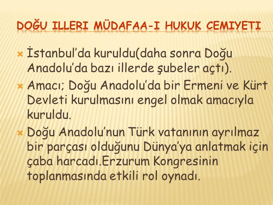  İstanbul'da kuruldu(daha sonra Doğu Anadolu'da bazı illerde şubeler açtı).  Amacı; Doğu Anadolu'da bir Ermeni ve Kürt Devleti kurulmasını engel olm