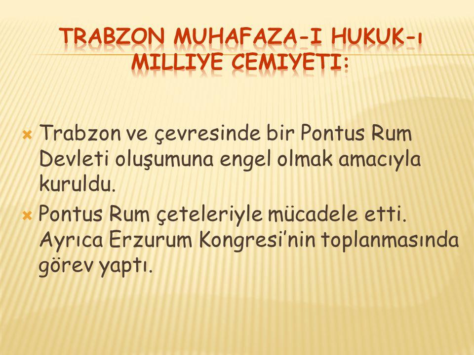  Trabzon ve çevresinde bir Pontus Rum Devleti oluşumuna engel olmak amacıyla kuruldu.  Pontus Rum çeteleriyle mücadele etti. Ayrıca Erzurum Kongresi