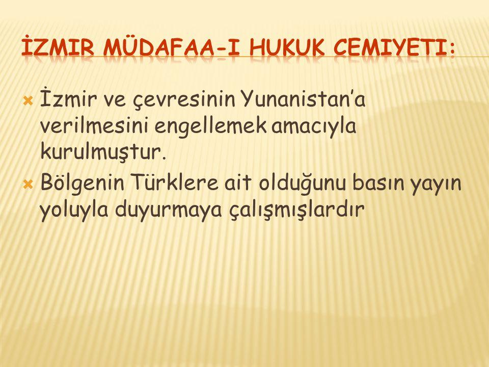  İzmir ve çevresinin Yunanistan'a verilmesini engellemek amacıyla kurulmuştur.  Bölgenin Türklere ait olduğunu basın yayın yoluyla duyurmaya çalışmı