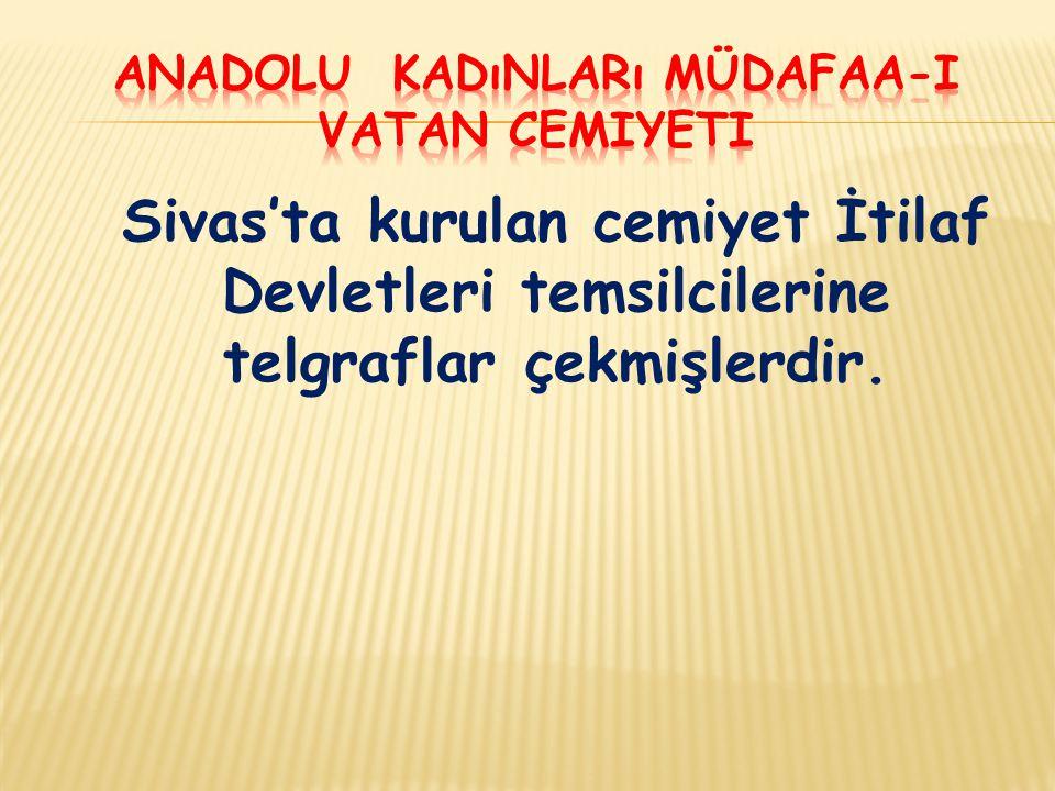 Sivas'ta kurulan cemiyet İtilaf Devletleri temsilcilerine telgraflar çekmişlerdir.