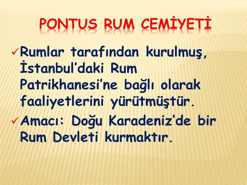 Rumlar tarafından kurulmuş, İstanbul'daki Rum Patrikhanesi'ne bağlı olarak faaliyetlerini yürütmüştür. Amacı: Doğu Karadeniz'de bir Rum Devleti kurmak
