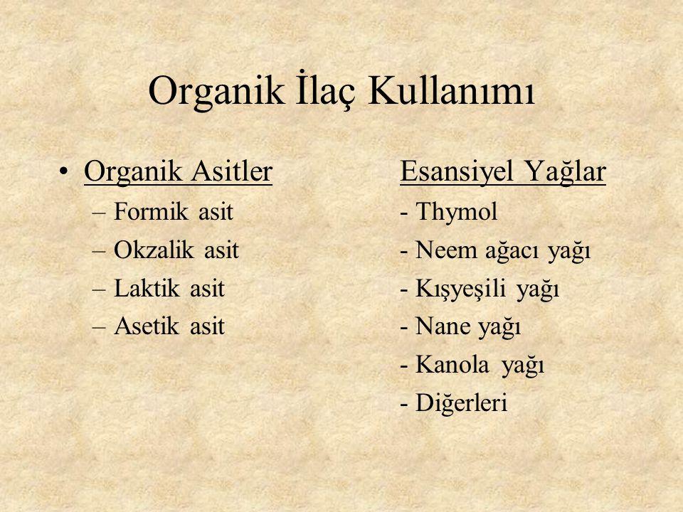 Organik İlaç Kullanımı Organik Asitler Esansiyel Yağlar –Formik asit - Thymol –Okzalik asit - Neem ağacı yağı –Laktik asit- Kışyeşili yağı –Asetik asit- Nane yağı - Kanola yağı - Diğerleri