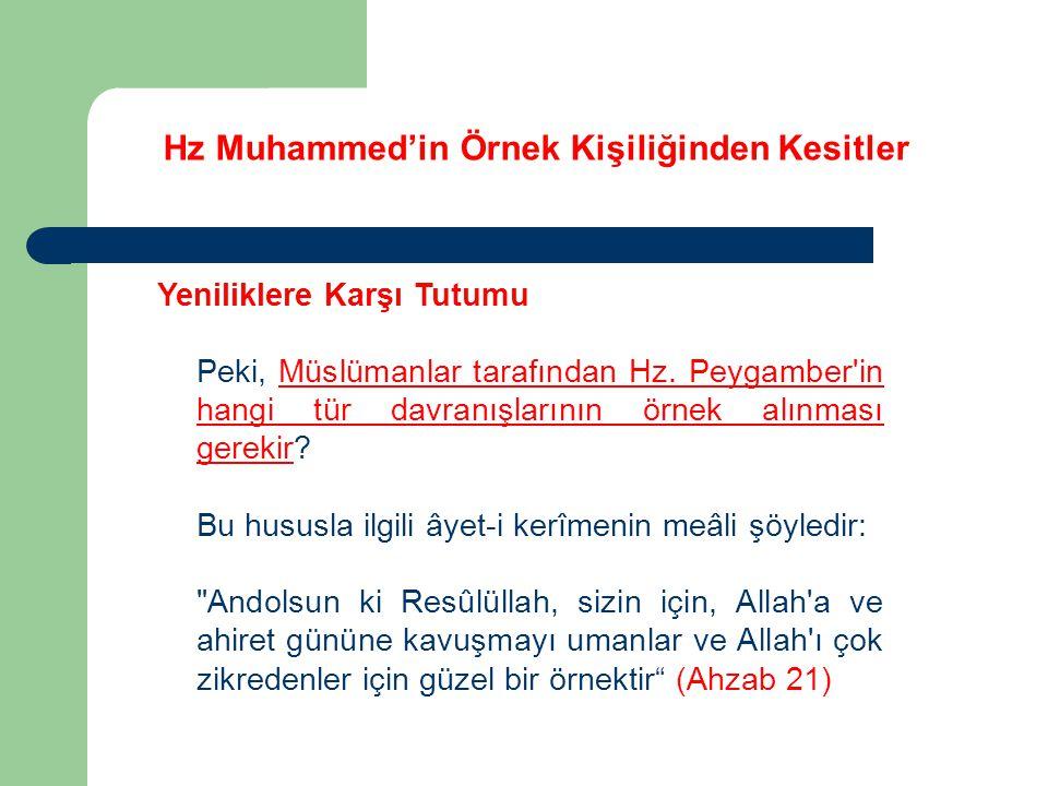 Hz Muhammed'in Örnek Kişiliğinden Kesitler Yeniliklere Karşı Tutumu Peki, Müslümanlar tarafından Hz. Peygamber'in hangi tür davranışlarının örnek alın