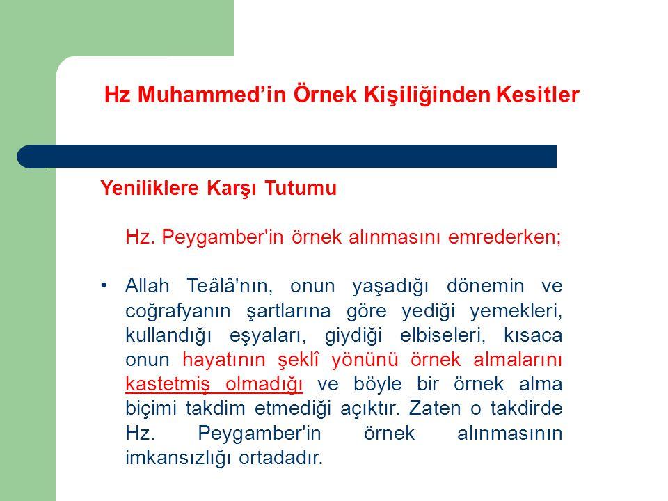 Hz Muhammed'in Örnek Kişiliğinden Kesitler Yeniliklere Karşı Tutumu Hz. Peygamber'in örnek alınmasını emrederken; Allah Teâlâ'nın, onun yaşadığı dönem